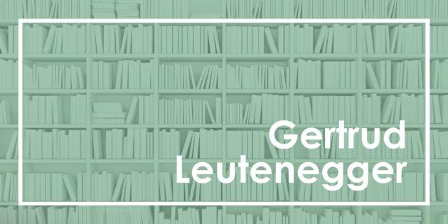 Gertrud Leutenegger: Durch die Bibliothek ...